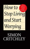 How to Stop Living and Start Worrying : Conversations with Carl Cederstrm