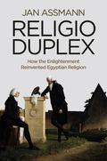 Religio Duplex : How the Enlightenment Reinvented e Gyptian Religion