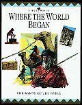 Where the World Began: Bible World Volume 7