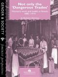 Not Only the Dangerous Trades Women's Work and Health in Britain, 1880-1914