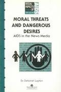 Moral Threats and Dangerous Desires AIDS in the News Media