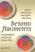Beyond Fragments Adults, Motivation and Higher Education  A Biographical Analysis
