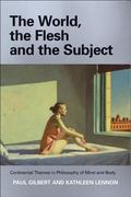 Word, the Flesh And the Subject Continental Themes in Philosophy of Mind And Body