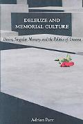 Deleuze and Memorial Culture: Desire, Singular Memory and the Politics of Trauma