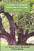 History of the Native Woodlands of Scotland, 1500-1920