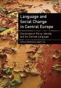 Language and Social Change in Central Europe : Discourses on Policy, Identity, and the Germa...