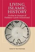 Living Islamic History: Studies in Honor of Professor Carole Hillenbrand