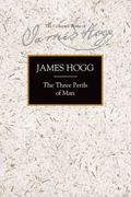 The Three Perils of Man (Collected Works of James Hogg)