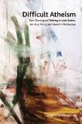 Difficult Atheism: Tracing the Death of God in Contemporary Continental Thought