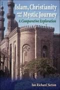 Islam, Christianity and the Mystic Journey : A Comparative Exploration