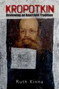 Kropotkin : Reviewing an Anarchist Tradition