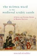 Written Word in the Medieval Arabic Lands : A Social and Cultural History of Reading Practices