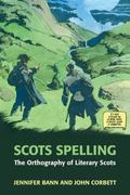 Scots Spelling : The Orthography of Modern Literary Scots, 1700-2000