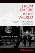 From Empire to the World : Migrant London and Paris in the Cinema