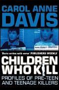 Children Who Kill Profiles of Pre-teen and Teenage Killers