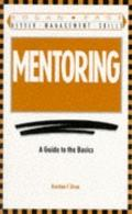 Mentoring: A Guide to the Basics (Better Management Skills)