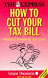 How to Cut Your Tax Bill: Without Breaking the Law (