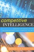 Competitive Intelligence Create an Intelligent Organization and Compete to Win