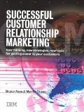 Successful Customer Relationship Marketing New Thinking, New Strategies, New Tools for Getti...