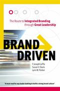 Brand Driven The Route to Integrated Branding Through Great Leadership