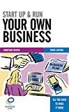 Start Up and Run Your Own Business: The Essential Guide to Planning Funding and Growing Your...