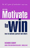Motivate to Win How to Motivate Yourself And Others