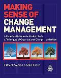Making Sense of Change Management: A Complete Guide to the Models, Tools and Techniques of O...