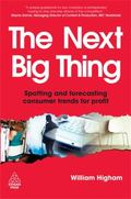 The The Next Big Thing: Spotting and Forecasting Consumer Trends for Profit