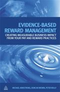 Evidence-Based Reward Management: Creating Measurable Business Impact from Your Pay and Rewa...