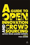 Guide to Open Innovation and Crowdsourcing : Advice from Leading Experts in the Field