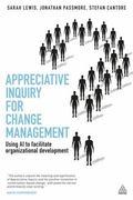 Appreciative Inquiry for Change Management: Using AI to Facilitate Organizational Development