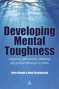 Developing Mental Toughness : Improving Performance Wellbeing and Positive Behaviour in Others