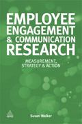 Employee Engagement Communication and Research : The Complete Guide to Measurement, Evaluati...
