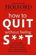 How to Quit without Feeling S**t: The Fast, Highly Effective Way to End Addiction to Caffein...