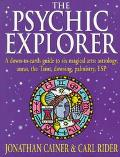 Psychic Explorer A Down-To-Earth Guide to Six Magical Arts  Astrology, Auras, the Tarot, Dow...