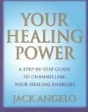 Your Healing Power: A Step-By-Step Guide to Channelling Your Healing Energies