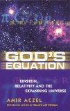 God's Equation: Einstein, Relativity and the Expanding Universe