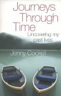 Journeys Through Time : Uncovering My Past Lives