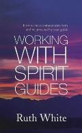 Working with Spirit Guides : How to Meet, Communicate with and Be Protected by Your Guide