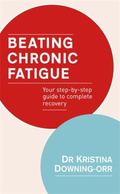 Beating Chronic Fatigue : Your Step-by-Step Guide to Complete Recovery