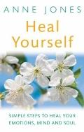 Heal Yourself : Simple Steps to Heal Your Emotions, Mind and Soul