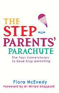 The Step-Parents' Parachute: The Four Cornerstones to Good Step-Parenting