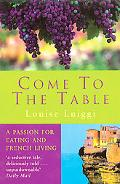 Come to the Table: A Passion for Eating and French Living