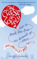 Curse of Lovely : How to Break Free from the Demands of Others and Learn How to Say No