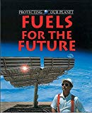 Fuels for the Future (Protecting Our Planet)