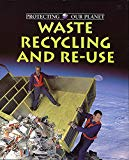 Protecting Our Planet: Waste Recycling and Reuse (Protecting Our Planet)