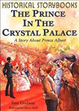 The Prince in the Crystal Palace (Historical Storybooks)