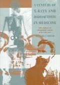Century of X-Rays and Radioactivity in Medicine With Emphasis on Photographic Records of the...