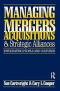 Managing Mergers Acquisitions and Strategic Alliances Integrating People and Cultures