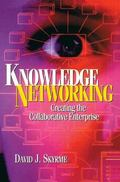 Knowledge Networking Creating the Collaborative Enterprise
